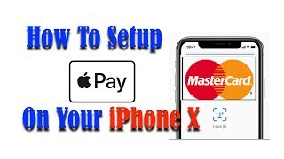 Apple Pay: How To SetUp On Your iPhone X