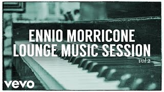 Ennio Morricone - Lounge Music Session - Part 2 (High Quality Audio)