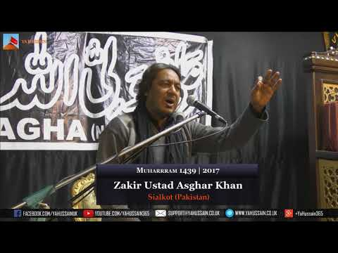6th Muharram 1439 | 2017 - Zakir Ustad Asghar Khan (Sialkot) - Northampton (UK)