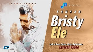 Bristy Ele | Tahsan | Lyrical Video | Sajid Sarker | GP Music | Bangla New Song 2017