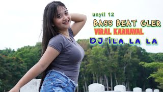 Download lagu DJ TERBARU VIRAL KARNAVAL ILA LA LALAA BAS GLER