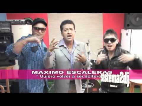 QUIERO VOLVER HA SER SOLTERO MAXIMO ESCALERAS
