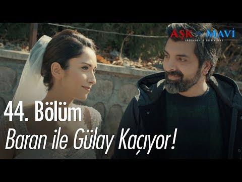 Baran ile Gülay kaçıyor! - Aşk ve Mavi 44. Bölüm
