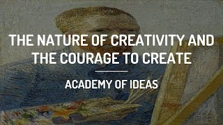 The Nature of Creativity and The Courage to Create