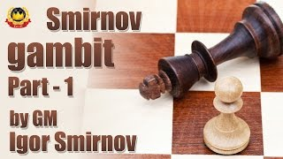 Smirnov gambit Part - 1 by GM Igor Smirnov