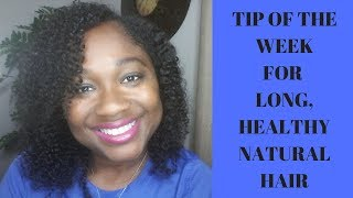 Tip Of The Week | Long, Healthy Natural Hair