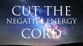 Hypnosis ➤ Cut The Cord of Negative Energy From People and Memories | Subconscious Healing Cleanse