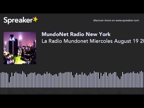 La Radio Mundonet Miercoles August 19 2015 (part 7 of 12)