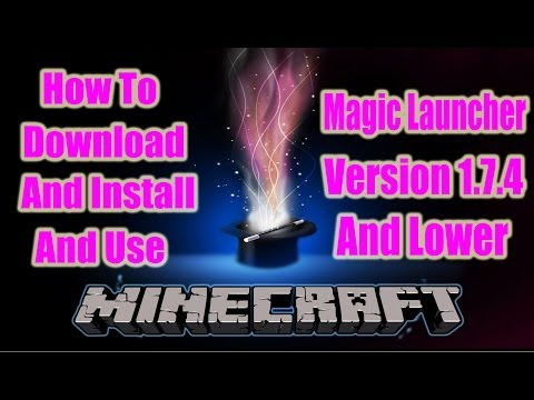 How To Download And Install And Use Minecraft Magic Launcher 1.7.4 (Previous Versions As Well)