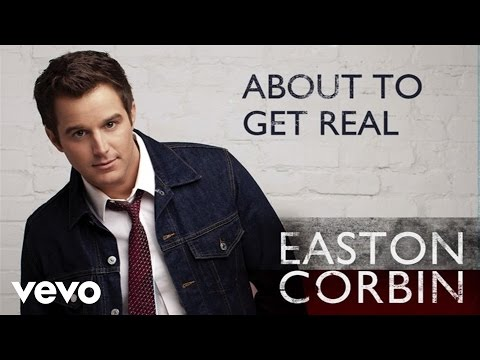 Easton Corbin - About To Get Real