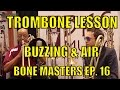 Bone Masters: Ep. 16 - Ron Wilkins -  Bass Trombone Lesson Master Class - Buzz Air Control