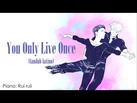You Only Live Once -piano- (Fandub Latino)