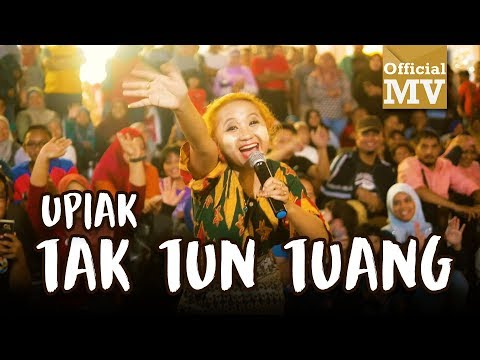 Upiak - Tak Tun Tuang NEW VER.