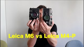 Leica M6 vs Leica M4-P - What's the difference?