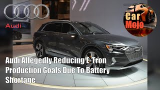 Audi Allegedly Reducing E-Tron Production Goals Due To Battery Shortage | CarMojo