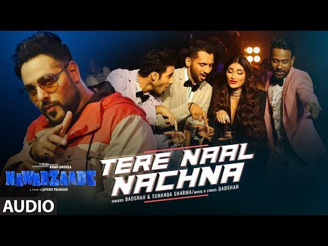 Download Lagu  Nawabzaade: TERE NAAL NACHNA Full Audio | Badshah, Sunanda S | Raghav Punit Dharmesh Mp3 Free