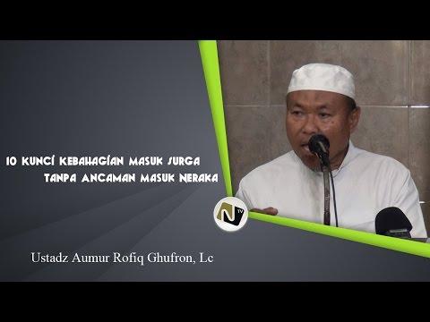Ustadz Aunur Rofiq Ghufron, Lc - 10 Kunci Kebahagiaan Masuk Surga Tanpa Ancaman Api Neraka
