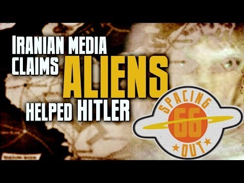 Iranian media claims ALIENS helped Hitler - Spacing Out! Ep. 66