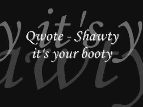 Qwote - Shawty it's your booty