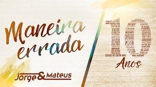 download musica Jorge & Mateus - Maneira Errada - 10 Anos Ao Vivo Vídeo