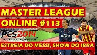 PES 2014 - MASTER LEAGUE ONLINE #113 - ESTREIA DO MESSI, SHOW DO IBRA