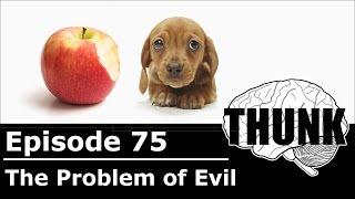 THUNK - 75. The Problem of Evil