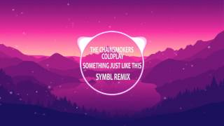 The Chainsmokers & Coldplay - Something Just Like This (SYMBL Remix) [Future Bass]