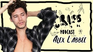 Alex L'abbée | Le Criss de Podcast #47
