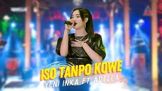 Download lagu Yeni Inka ft. Adella - Iso Tanpo Kowe (  ANEKA SAFARI)