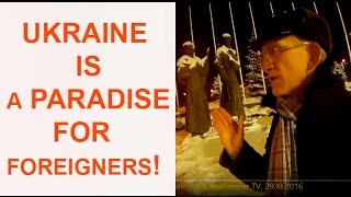 Ukraine is a Paradise for Foreigners! Yes, Really! Why? Welcome to Ukraine!