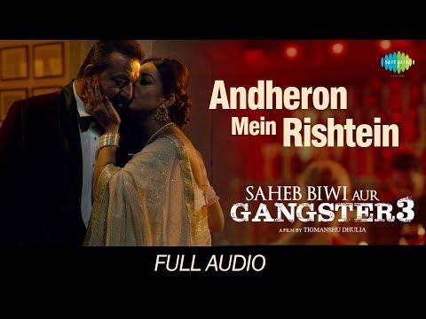 Andheron Mein Rishtey   Audio   Saheb Biwi Aur Gangster 3   Arijit Singh  Sanjay, Jimmy, Chitrangada
