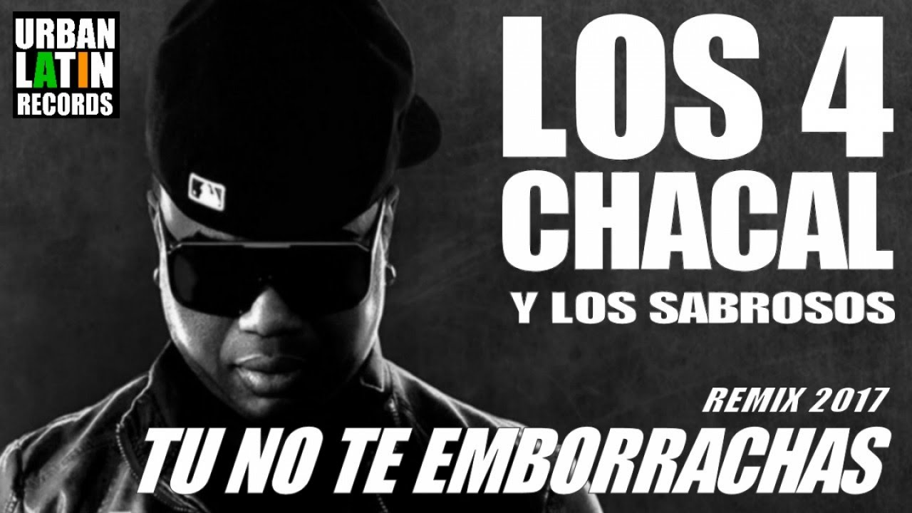 LOS 4, CHACAL, LOS SABROSOS - TU NO TE EMBORRACHAS - (OFFICIAL AUDIO) (REMIX 2017)