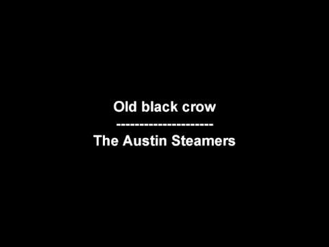 Old black crow - The Austin Steamers - lyrics