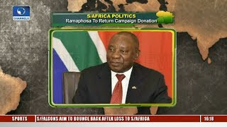 S/Africa Politics: Ramaphosa To Return Campaign Donation |Network Africa|