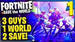 THREE GUYS TRY TO SAVE THE WORLD! | Fortnite - Save the World Multiplayer Gameplay/Let's Play E1