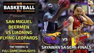 SEMI-FINALS: SAN MIGUEL BEERMEN VS LIAONING FLYING LEOPARDS Full Game Highlights The Terrific 12