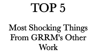 Top 5 Most Shocking Things From George R.R. Martin's Other Work
