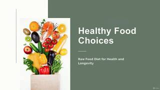 Raw Food Diet for Health and Longevity  (7- How to make healthy FOOD CHOICES)