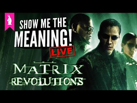 The Matrix Revolutions. Profound or Poorly Thought Out ? Show Me The Meaning! LIVE