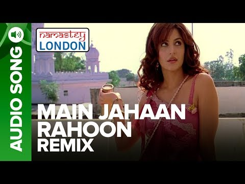 MAIN JAHAAN RAHOON - Remix Audio Song | Namastey London | Rahat Fateh Ali Khan