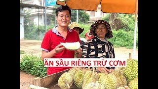 Ăn sầu riêng trừ cơm, chắc chỉ có Khương Dừa!!!