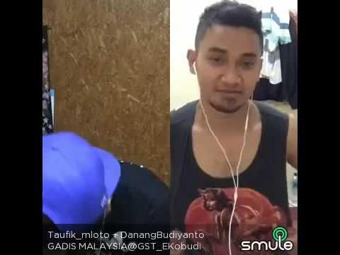 Taufik Mloto ft Danang Budiyanto ( Gadis Malaysia on SMULE )