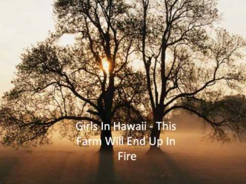 Girls In Hawaii - This Farm Will End Up In Fire
