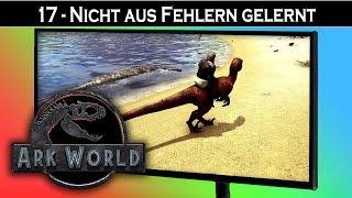 ARK World 🦖 #17 Nicht aus Fehlern gelernt | Jurassic World ARK Projekt - ARK Deutsch German