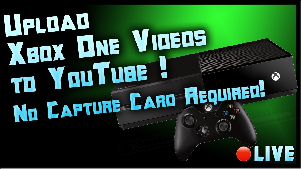 How To Record Xbox One Without A Capture Card Xbox One Game DVR To Youtube Live By Ohaple