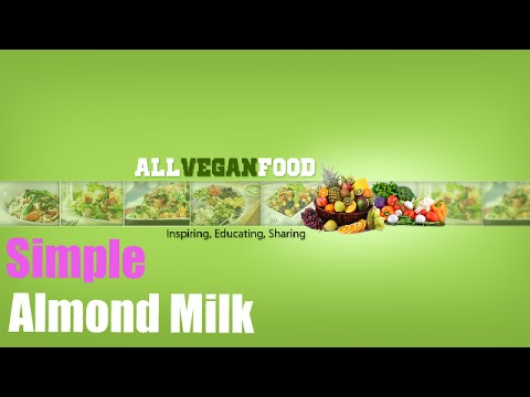 How to Make Your Very Own Almond Milk - Simple!