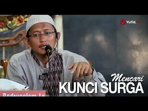 Kajian Islam: Mencari Kunci Surga - Ustadz Badru Salam, Lc