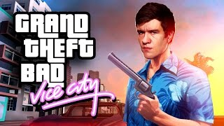 Grand Theft BAD [Vice City]