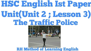 HSC English 1st Paper.RH Method: The Traffic Police(Unit 2 : Lesson 3)HSC English Ist Paper