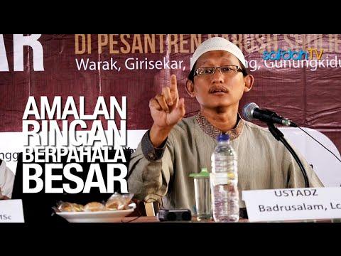 Kajian Islam: Amalan Ringan Berpahala Besar - Ustadz Badru Salam, Lc